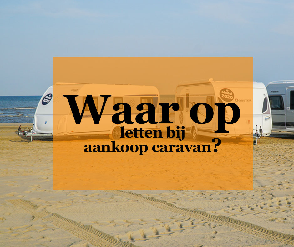 Waar op letten bij aanschaf caravan