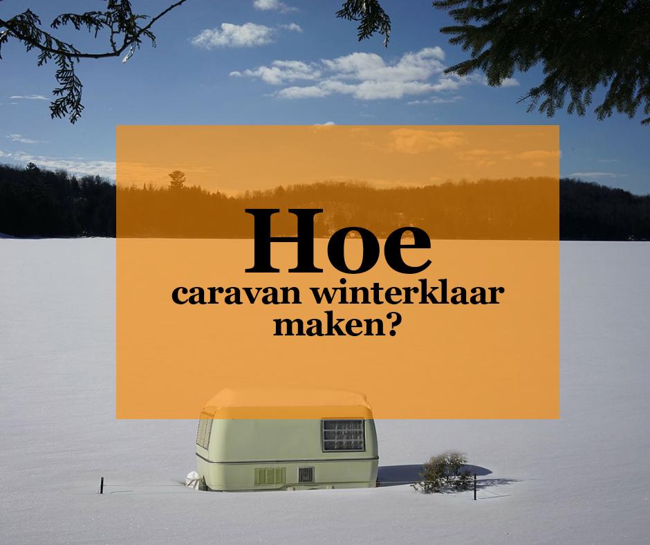 Hoe caravan winterklaar maken